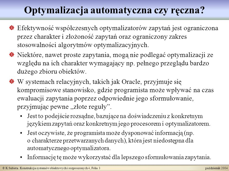 © K.Subieta. Konstrukcja systemów obiektowych i rozproszonych 4, Folia 3 październik 2004 Optymalizacja automatyczna czy ręczna? Efektywność współczes