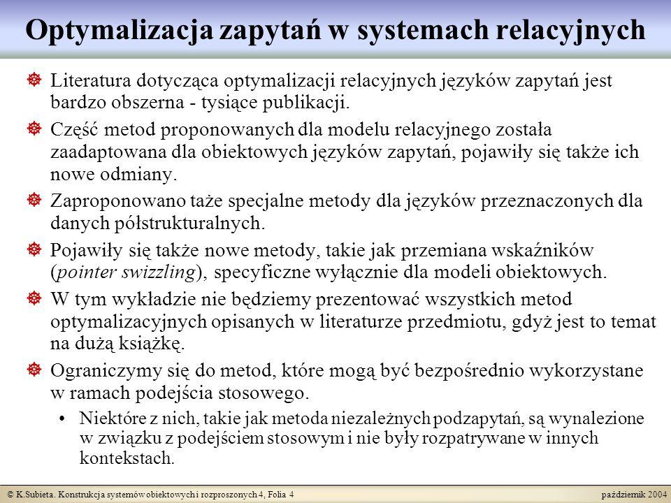 © K.Subieta. Konstrukcja systemów obiektowych i rozproszonych 4, Folia 4 październik 2004 Optymalizacja zapytań w systemach relacyjnych Literatura dot