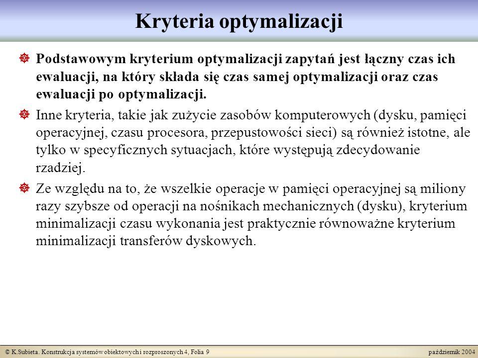© K.Subieta. Konstrukcja systemów obiektowych i rozproszonych 4, Folia 9 październik 2004 Kryteria optymalizacji Podstawowym kryterium optymalizacji z