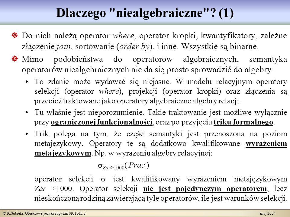 © K.Subieta.Obiektowe języki zapytań 09, Folia 3 maj 2004 Dlaczego niealgebraiczne .