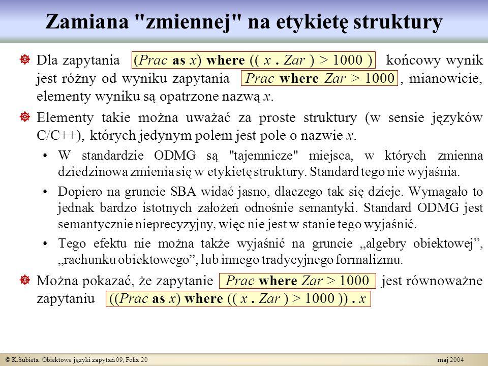 © K.Subieta. Obiektowe języki zapytań 09, Folia 20 maj 2004 Zamiana