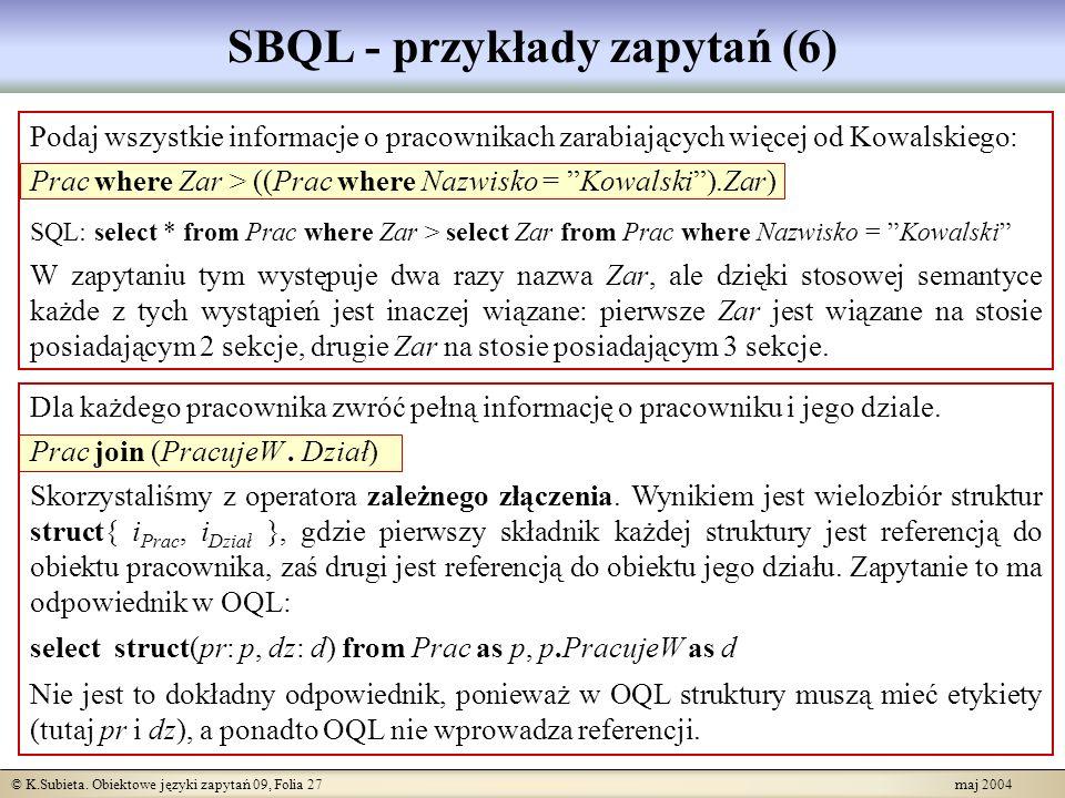 © K.Subieta. Obiektowe języki zapytań 09, Folia 27 maj 2004 SBQL - przykłady zapytań (6) Podaj wszystkie informacje o pracownikach zarabiających więce
