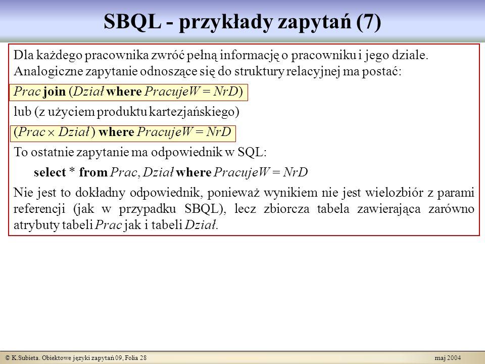© K.Subieta. Obiektowe języki zapytań 09, Folia 28 maj 2004 SBQL - przykłady zapytań (7) Dla każdego pracownika zwróć pełną informację o pracowniku i