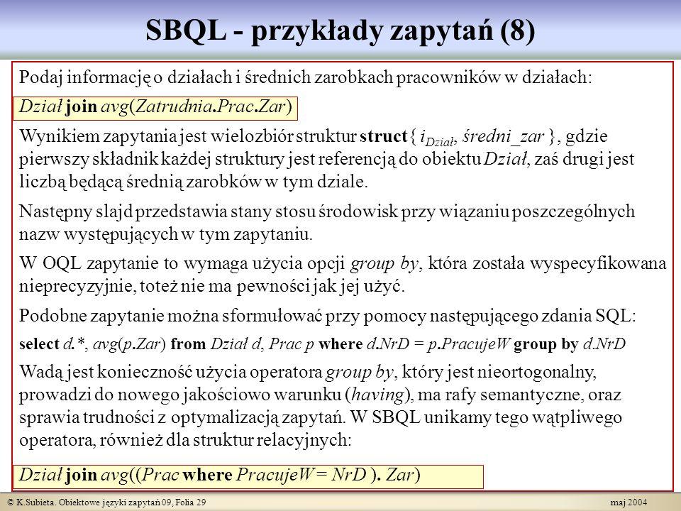 © K.Subieta. Obiektowe języki zapytań 09, Folia 29 maj 2004 SBQL - przykłady zapytań (8) Podaj informację o działach i średnich zarobkach pracowników