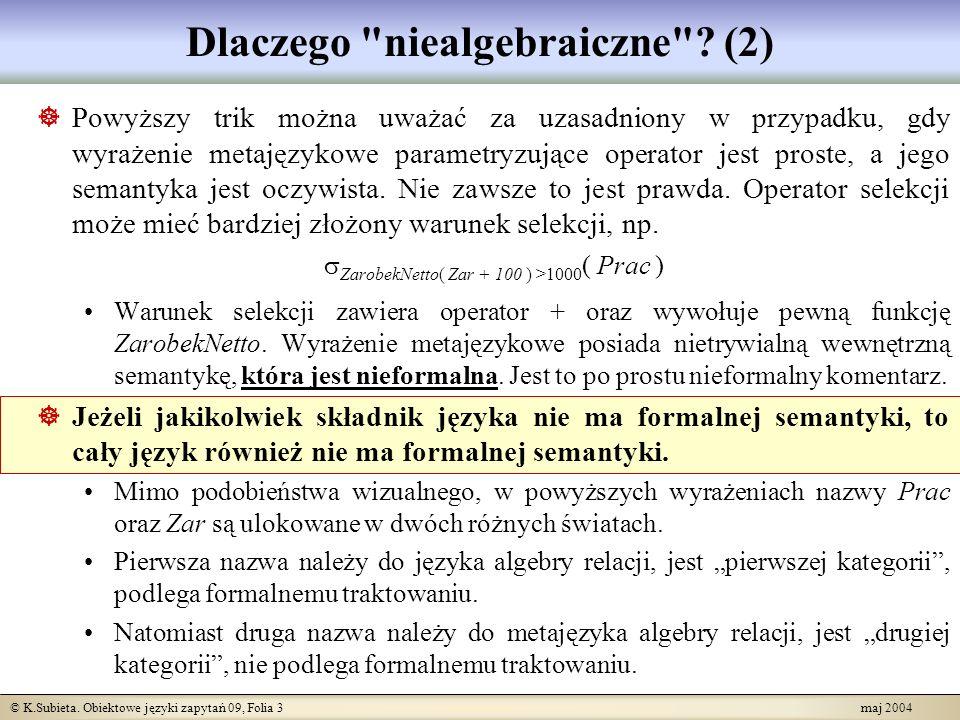 © K.Subieta.Obiektowe języki zapytań 09, Folia 4 maj 2004 Dlaczego niealgebraiczne .