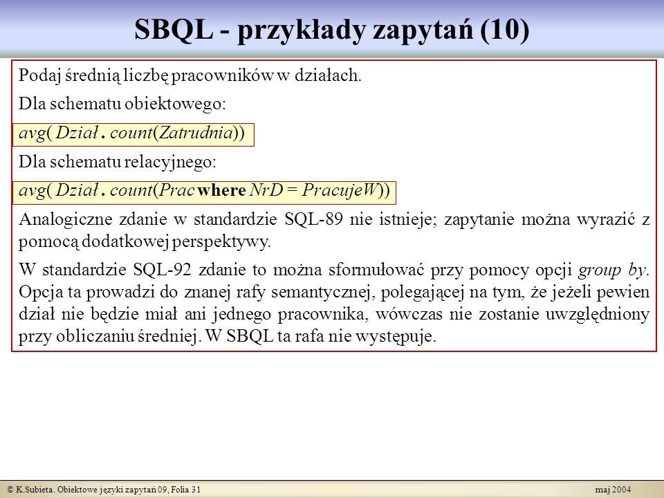 © K.Subieta. Obiektowe języki zapytań 09, Folia 31 maj 2004 SBQL - przykłady zapytań (10) Podaj średnią liczbę pracowników w działach. Dla schematu ob