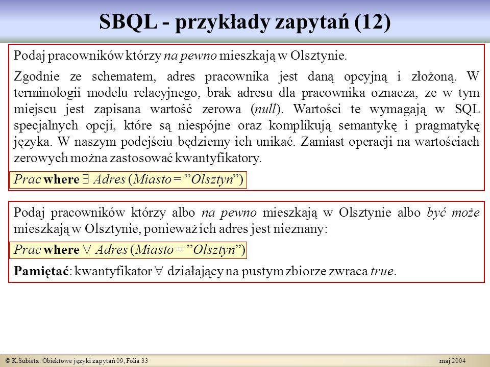 © K.Subieta. Obiektowe języki zapytań 09, Folia 33 maj 2004 SBQL - przykłady zapytań (12) Podaj pracowników którzy na pewno mieszkają w Olsztynie. Zgo