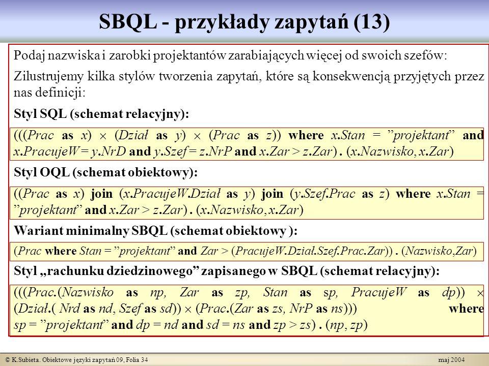 © K.Subieta. Obiektowe języki zapytań 09, Folia 34 maj 2004 SBQL - przykłady zapytań (13) Podaj nazwiska i zarobki projektantów zarabiających więcej o