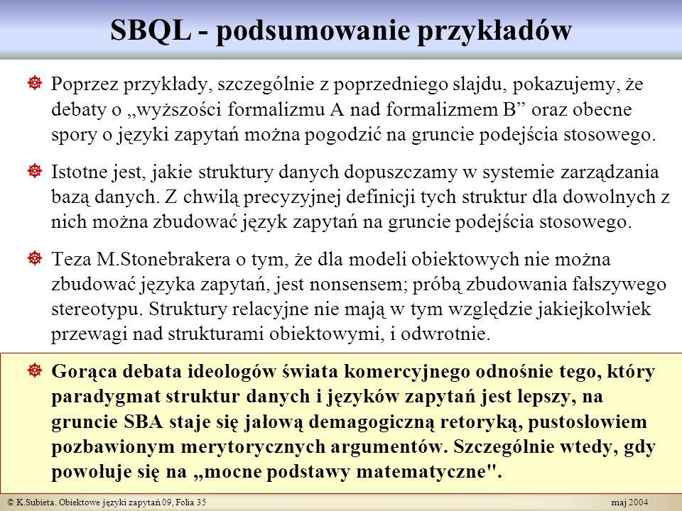 © K.Subieta. Obiektowe języki zapytań 09, Folia 35 maj 2004 SBQL - podsumowanie przykładów Poprzez przykłady, szczególnie z poprzedniego slajdu, pokaz