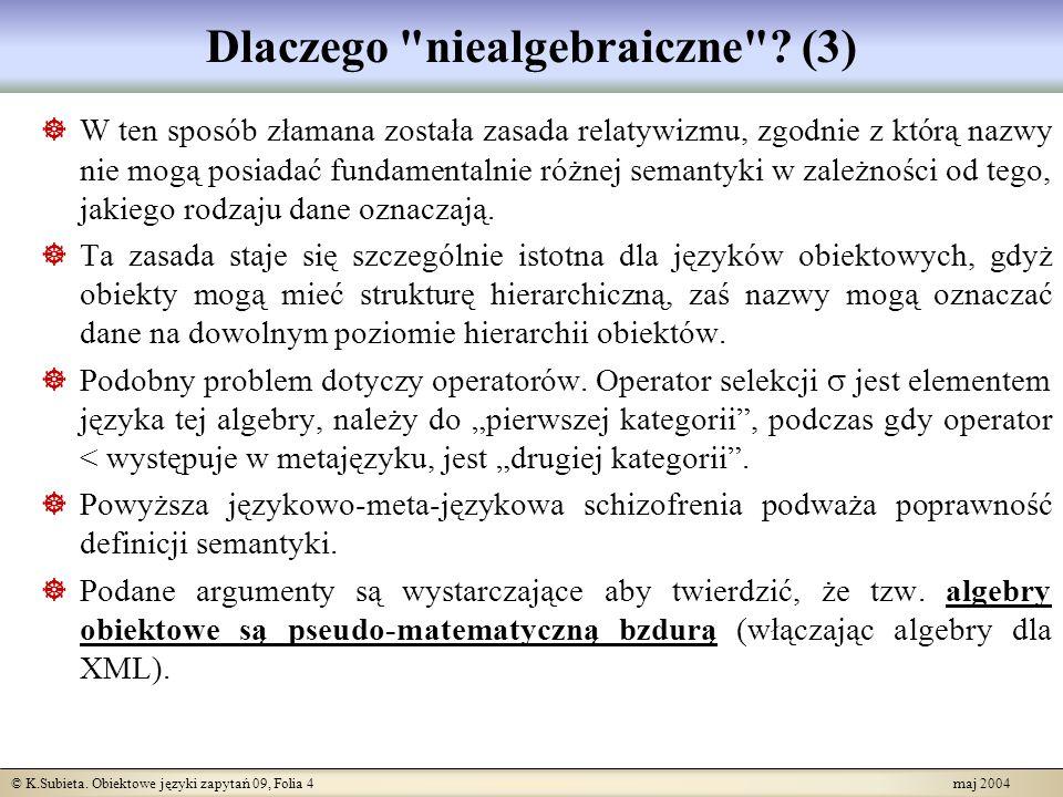 © K.Subieta.Obiektowe języki zapytań 09, Folia 5 maj 2004 Dlaczego niealgebraiczne .