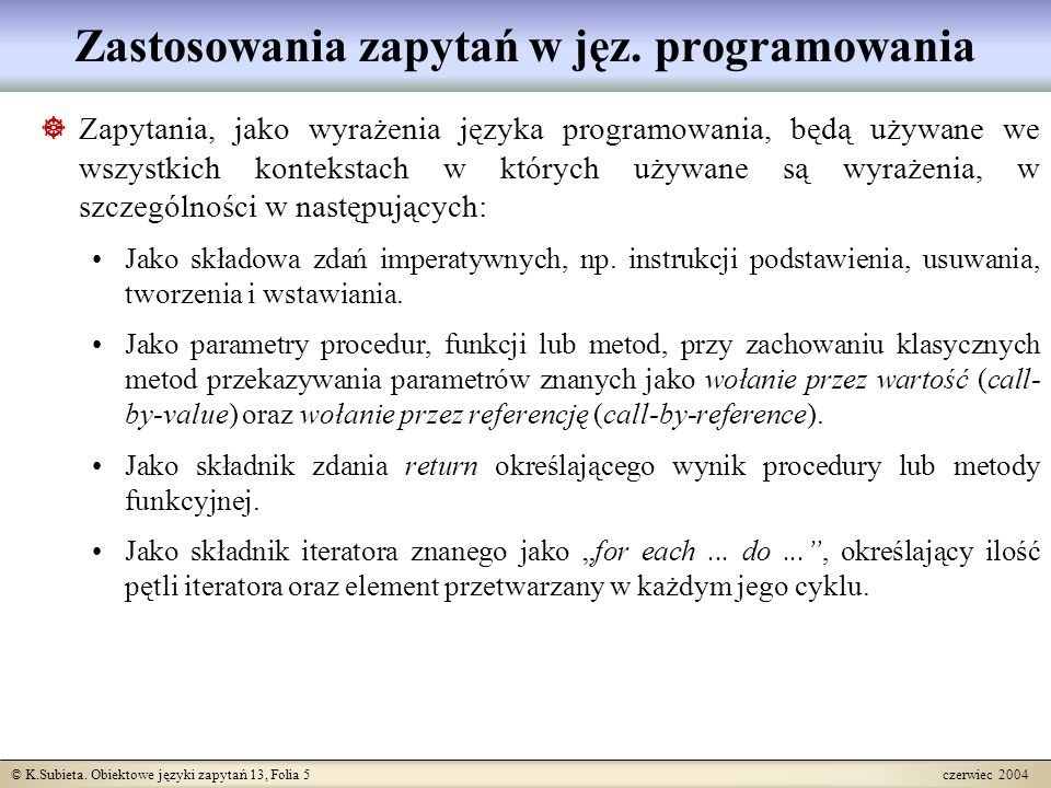 © K.Subieta. Obiektowe języki zapytań 13, Folia 5 czerwiec 2004 Zastosowania zapytań w jęz.