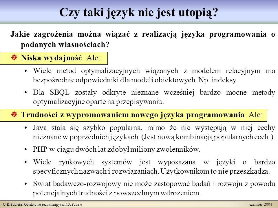 © K.Subieta. Obiektowe języki zapytań 13, Folia 6 czerwiec 2004 Czy taki język nie jest utopią.