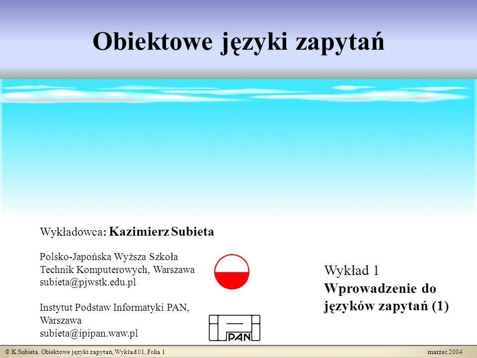 © K.Subieta. Obiektowe języki zapytań, Wykład 01, Folia 1 marzec 2004 Obiektowe języki zapytań Wykładowca: Kazimierz Subieta Polsko-Japońska Wyższa Sz