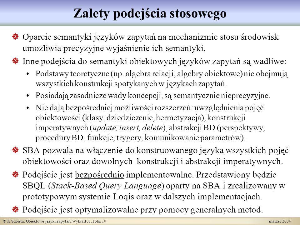 © K.Subieta. Obiektowe języki zapytań, Wykład 01, Folia 10 marzec 2004 Zalety podejścia stosowego Oparcie semantyki języków zapytań na mechanizmie sto