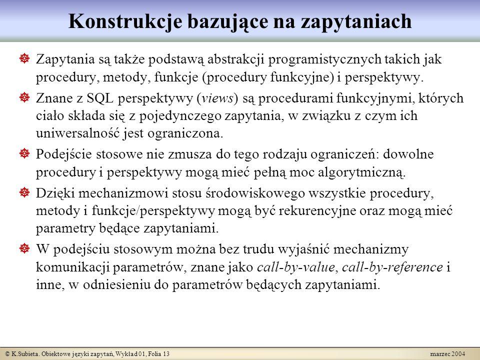 © K.Subieta. Obiektowe języki zapytań, Wykład 01, Folia 13 marzec 2004 Konstrukcje bazujące na zapytaniach Zapytania są także podstawą abstrakcji prog