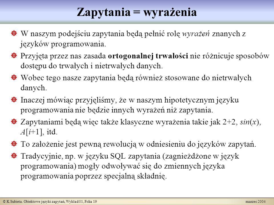© K.Subieta. Obiektowe języki zapytań, Wykład 01, Folia 19 marzec 2004 Zapytania = wyrażenia W naszym podejściu zapytania będą pełnić rolę wyrażeń zna