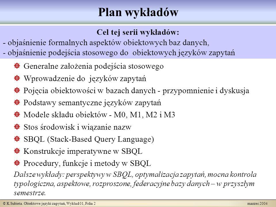 © K.Subieta. Obiektowe języki zapytań, Wykład 01, Folia 2 marzec 2004 Plan wykładów Generalne założenia podejścia stosowego Wprowadzenie do języków za