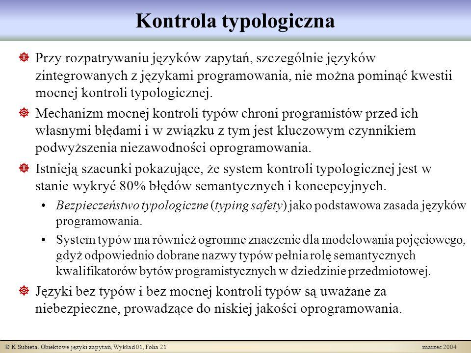 © K.Subieta. Obiektowe języki zapytań, Wykład 01, Folia 21 marzec 2004 Kontrola typologiczna Przy rozpatrywaniu języków zapytań, szczególnie języków z
