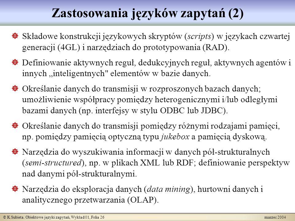 © K.Subieta. Obiektowe języki zapytań, Wykład 01, Folia 26 marzec 2004 Zastosowania języków zapytań (2) Składowe konstrukcji językowych skryptów (scri