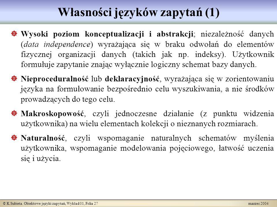 © K.Subieta. Obiektowe języki zapytań, Wykład 01, Folia 27 marzec 2004 Własności języków zapytań (1) Wysoki poziom konceptualizacji i abstrakcji; niez