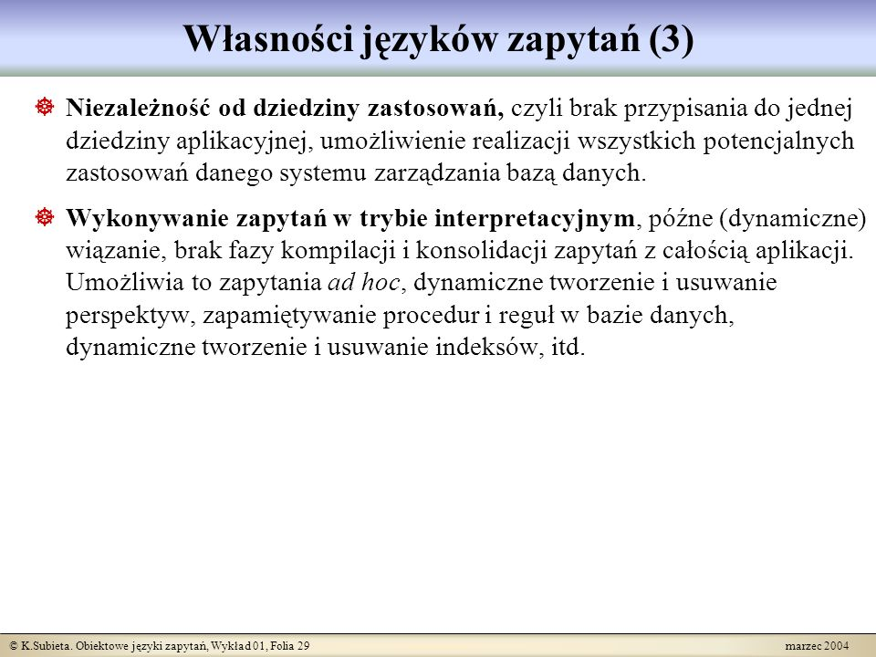 © K.Subieta. Obiektowe języki zapytań, Wykład 01, Folia 29 marzec 2004 Własności języków zapytań (3) Niezależność od dziedziny zastosowań, czyli brak