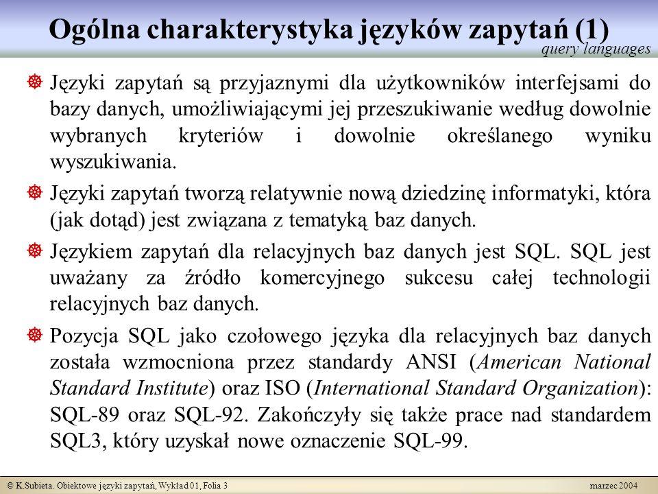 © K.Subieta. Obiektowe języki zapytań, Wykład 01, Folia 3 marzec 2004 Ogólna charakterystyka języków zapytań (1) Języki zapytań są przyjaznymi dla uży