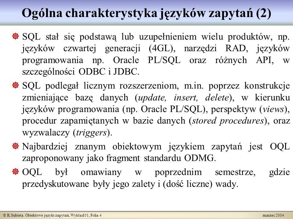 © K.Subieta. Obiektowe języki zapytań, Wykład 01, Folia 4 marzec 2004 Ogólna charakterystyka języków zapytań (2) SQL stał się podstawą lub uzupełnieni