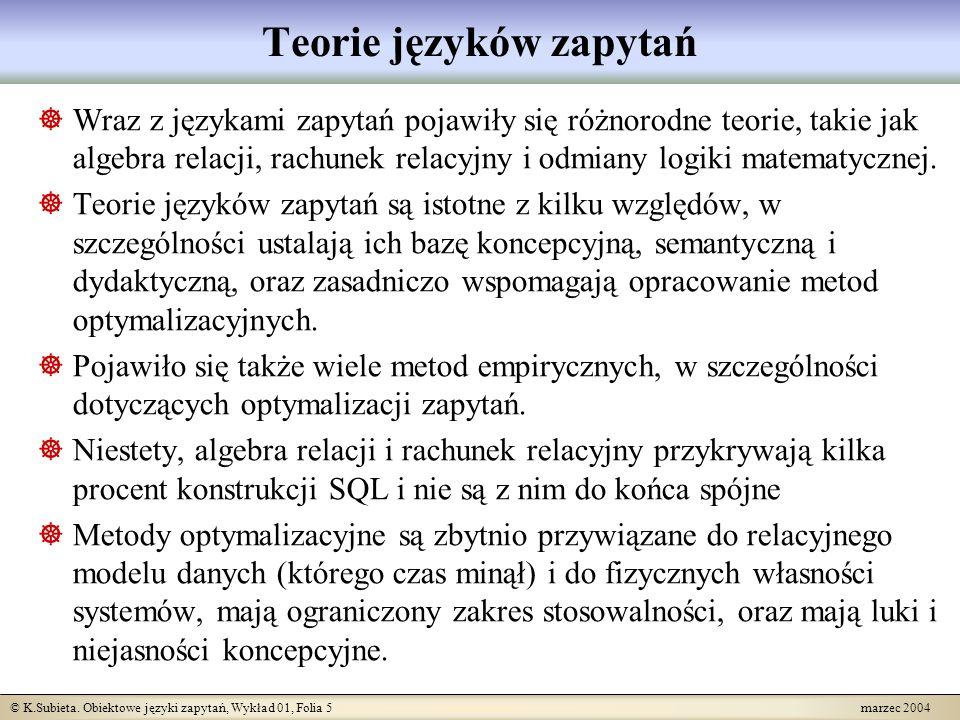 © K.Subieta. Obiektowe języki zapytań, Wykład 01, Folia 5 marzec 2004 Teorie języków zapytań Wraz z językami zapytań pojawiły się różnorodne teorie, t