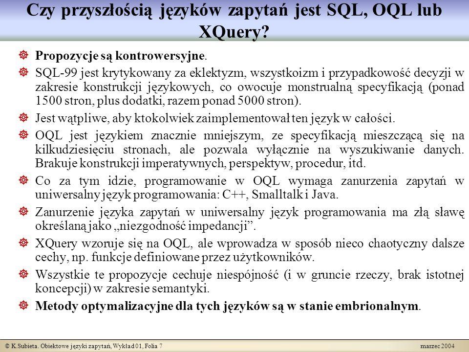 © K.Subieta. Obiektowe języki zapytań, Wykład 01, Folia 7 marzec 2004 Czy przyszłością języków zapytań jest SQL, OQL lub XQuery? Propozycje są kontrow