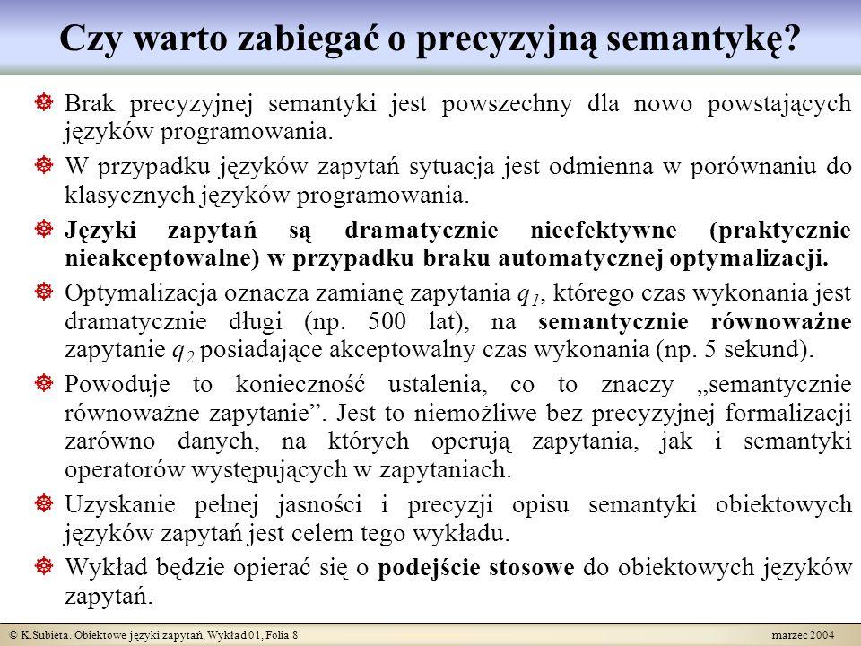 © K.Subieta. Obiektowe języki zapytań, Wykład 01, Folia 8 marzec 2004 Czy warto zabiegać o precyzyjną semantykę? Brak precyzyjnej semantyki jest powsz