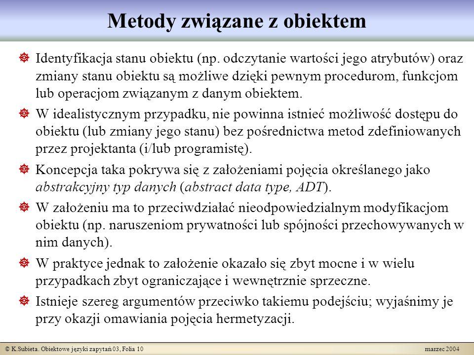 © K.Subieta. Obiektowe języki zapytań 03, Folia 10 marzec 2004 Metody związane z obiektem Identyfikacja stanu obiektu (np. odczytanie wartości jego at