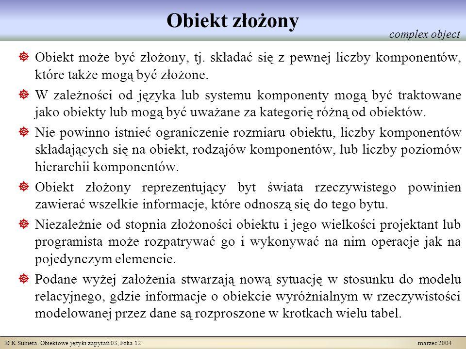 © K.Subieta. Obiektowe języki zapytań 03, Folia 12 marzec 2004 Obiekt złożony Obiekt może być złożony, tj. składać się z pewnej liczby komponentów, kt