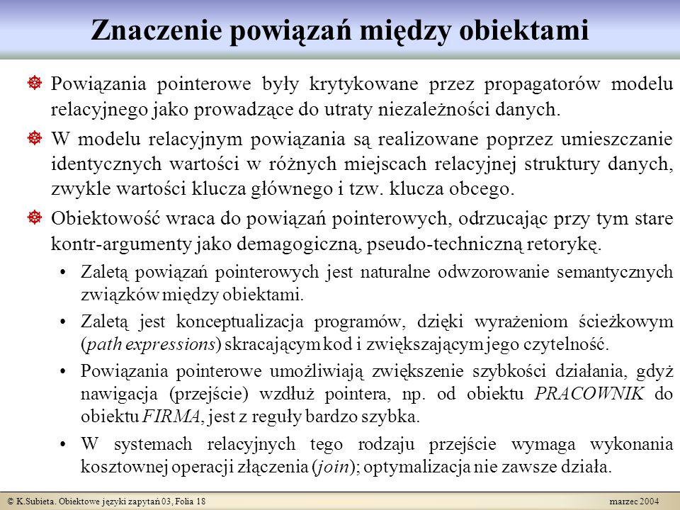 © K.Subieta. Obiektowe języki zapytań 03, Folia 18 marzec 2004 Znaczenie powiązań między obiektami Powiązania pointerowe były krytykowane przez propag