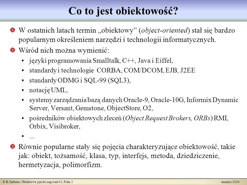 © K.Subieta. Obiektowe języki zapytań 03, Folia 2 marzec 2004 Co to jest obiektowość? W ostatnich latach termin obiektowy (object-oriented) stał się b