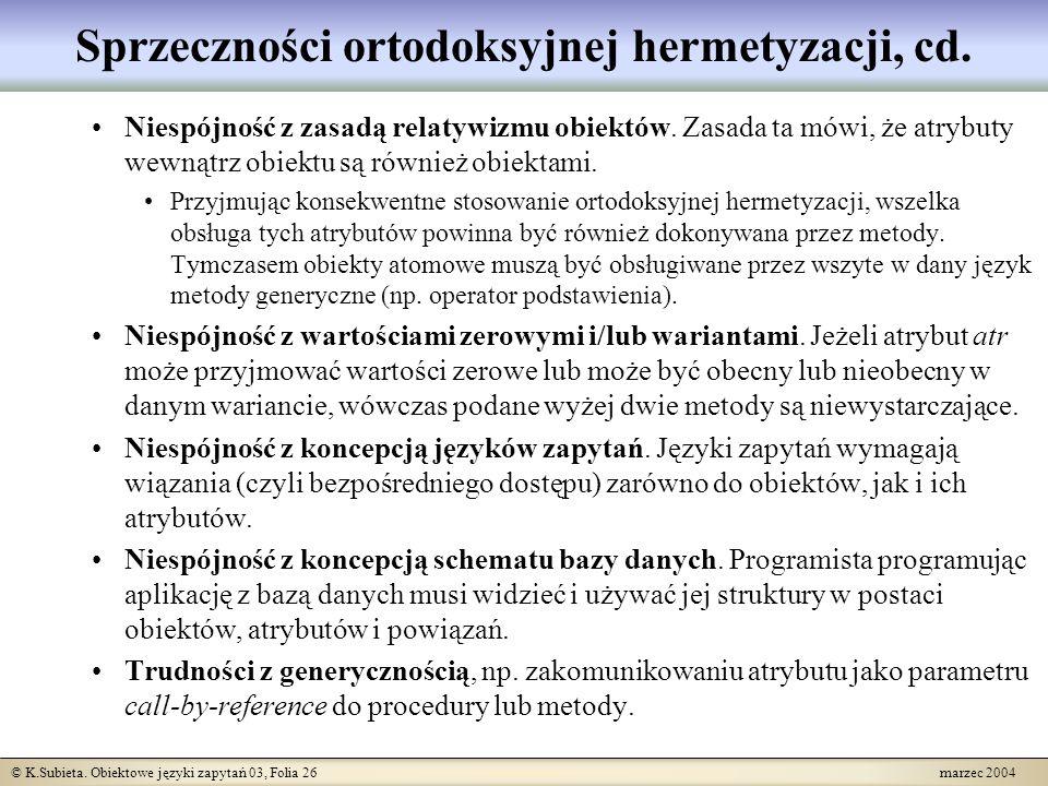 © K.Subieta. Obiektowe języki zapytań 03, Folia 26 marzec 2004 Sprzeczności ortodoksyjnej hermetyzacji, cd. Niespójność z zasadą relatywizmu obiektów.