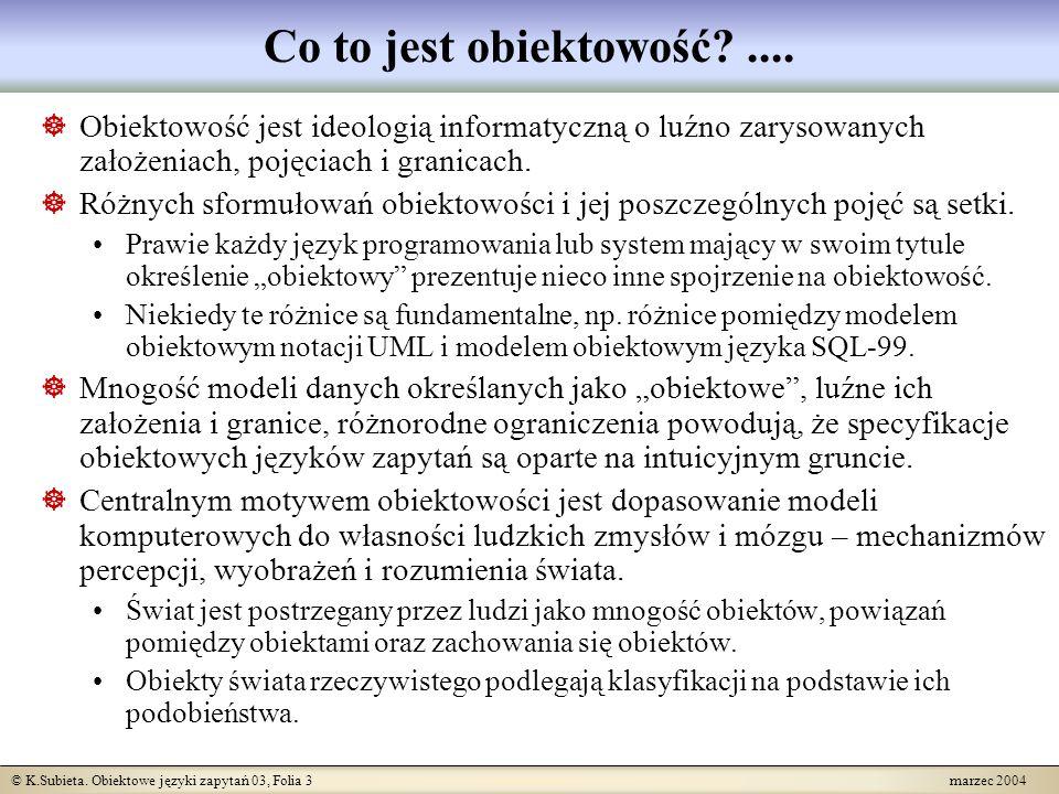 © K.Subieta. Obiektowe języki zapytań 03, Folia 3 marzec 2004 Co to jest obiektowość?.... Obiektowość jest ideologią informatyczną o luźno zarysowanyc