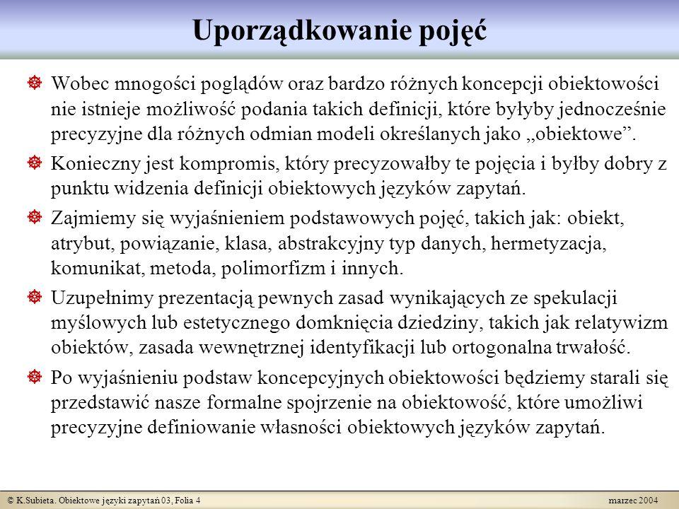© K.Subieta. Obiektowe języki zapytań 03, Folia 4 marzec 2004 Uporządkowanie pojęć Wobec mnogości poglądów oraz bardzo różnych koncepcji obiektowości