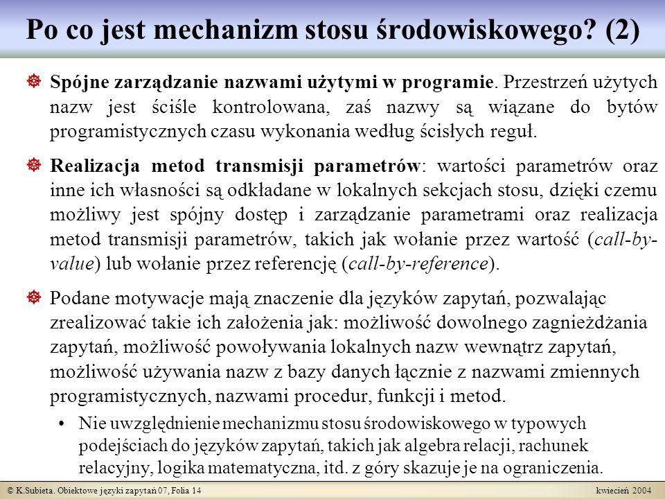 © K.Subieta. Obiektowe języki zapytań 07, Folia 14 kwiecień 2004 Po co jest mechanizm stosu środowiskowego? (2) Spójne zarządzanie nazwami użytymi w p
