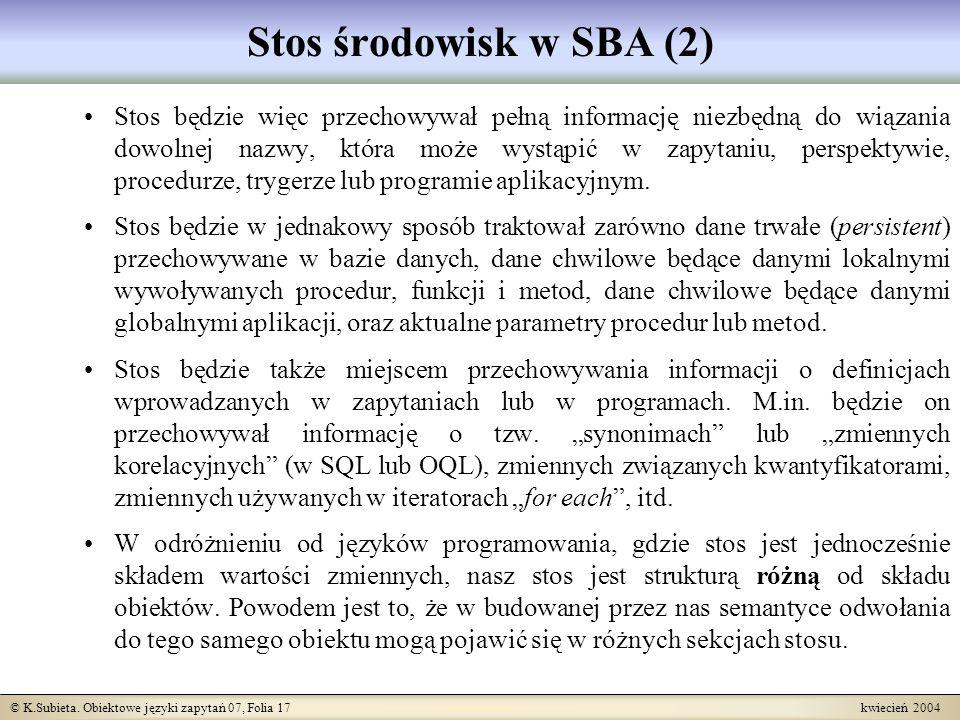 © K.Subieta. Obiektowe języki zapytań 07, Folia 17 kwiecień 2004 Stos środowisk w SBA (2) Stos będzie więc przechowywał pełną informację niezbędną do
