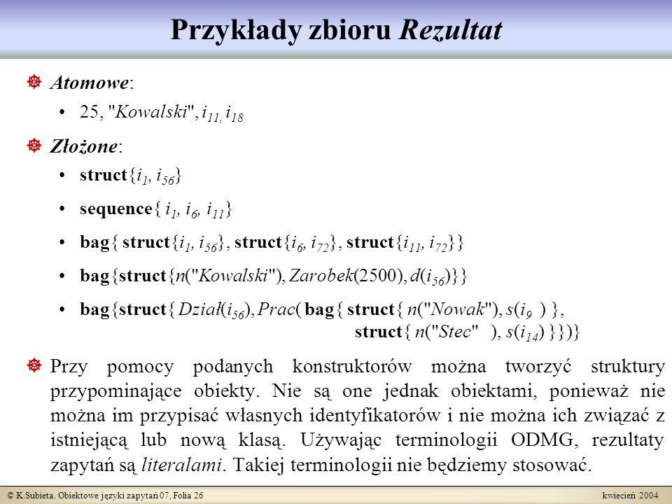 © K.Subieta. Obiektowe języki zapytań 07, Folia 26 kwiecień 2004 Przykłady zbioru Rezultat Atomowe: 25,