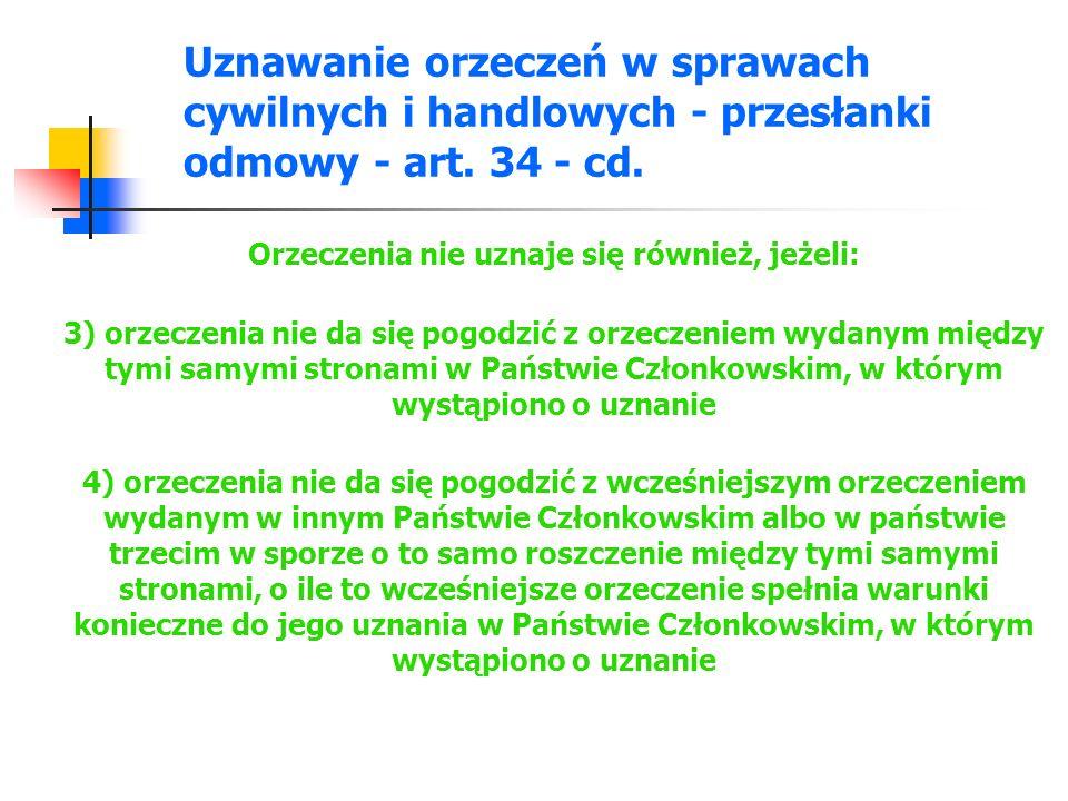 Uznawanie orzeczeń w sprawach cywilnych i handlowych - przesłanki odmowy - art. 34 - cd. Orzeczenia nie uznaje się również, jeżeli: 3) orzeczenia nie