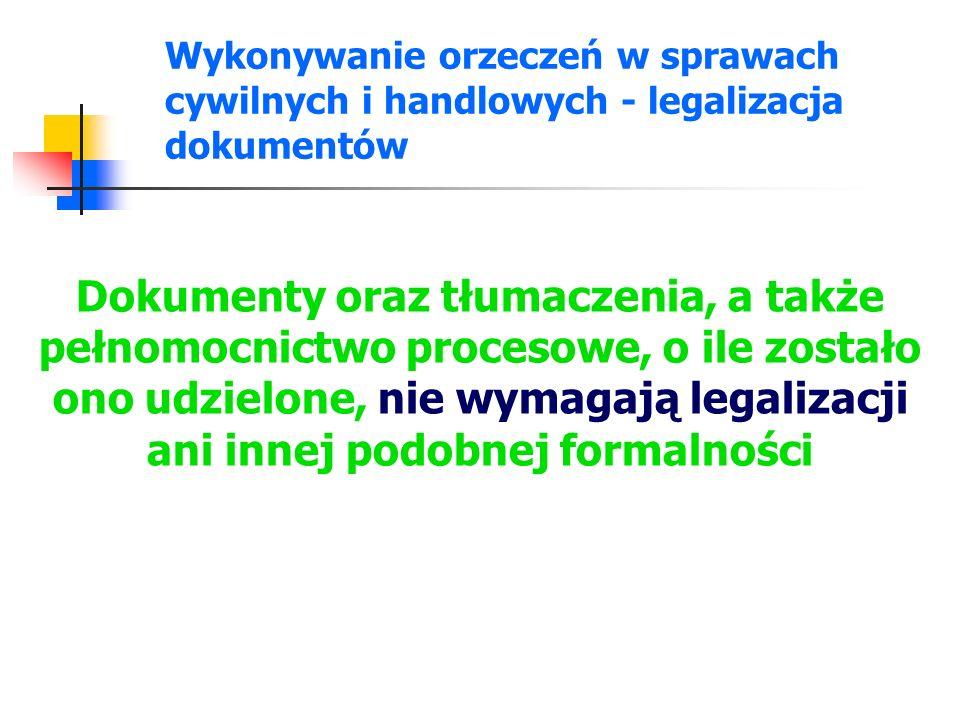Wykonywanie orzeczeń w sprawach cywilnych i handlowych - legalizacja dokumentów Dokumenty oraz tłumaczenia, a także pełnomocnictwo procesowe, o ile zo