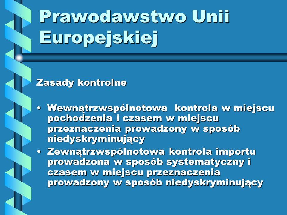 Prawodawstwo Unii Europejskiej Zasady kontrolne Wewnątrzwspólnotowa kontrola w miejscu pochodzenia i czasem w miejscu przeznaczenia prowadzony w sposó