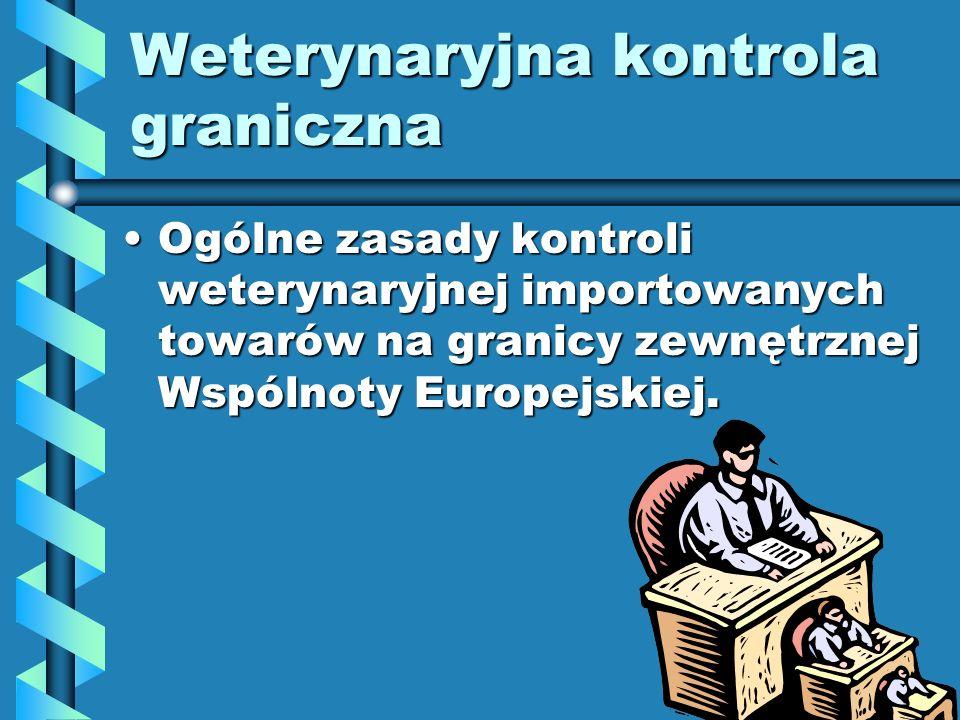 Weterynaryjna kontrola graniczna Ogólne zasady kontroli weterynaryjnej importowanych towarów na granicy zewnętrznej Wspólnoty Europejskiej.Ogólne zasa