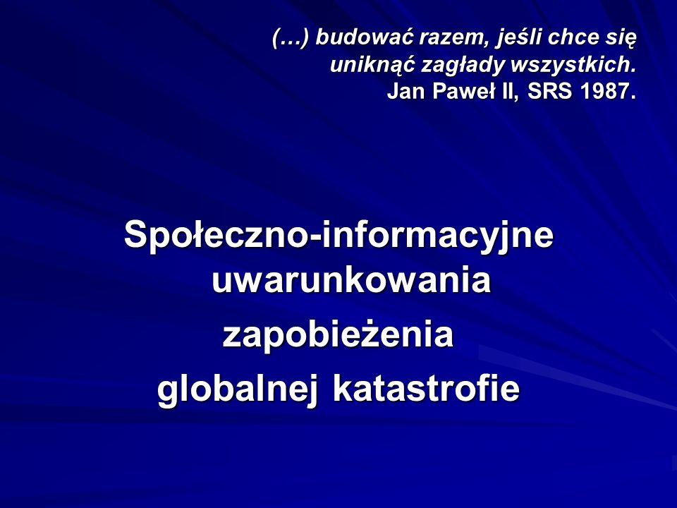 (…) budować razem, jeśli chce się uniknąć zagłady wszystkich. Jan Paweł II, SRS 1987. Społeczno-informacyjne uwarunkowania zapobieżenia globalnej kata