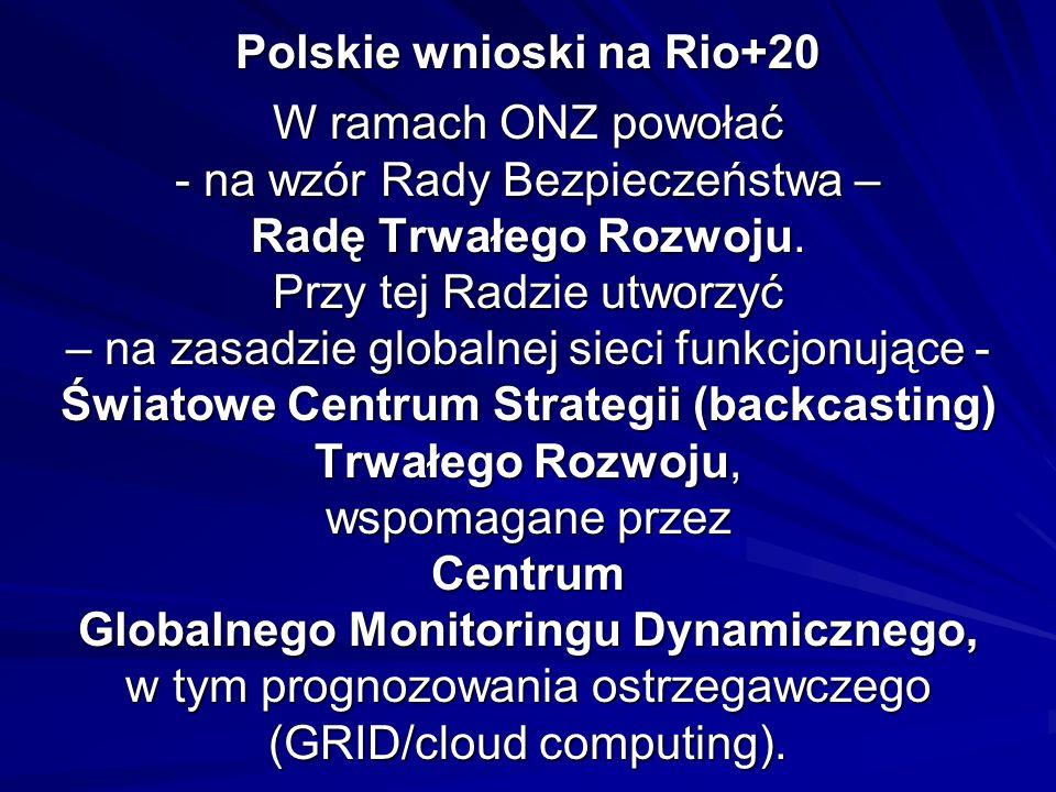 Polskie wnioski na Rio+20 W ramach ONZ powołać - na wzór Rady Bezpieczeństwa – Radę Trwałego Rozwoju. Przy tej Radzie utworzyć – na zasadzie globalnej