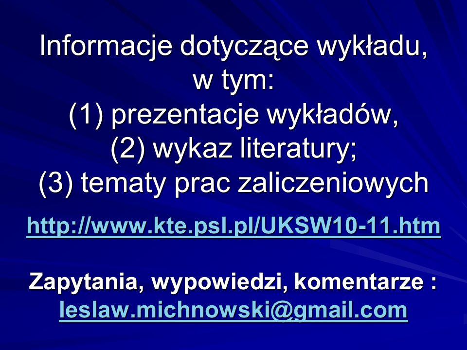 Informacje dotyczące wykładu, w tym: (1) prezentacje wykładów, (2) wykaz literatury; (3) tematy prac zaliczeniowych http://www.kte.psl.pl/UKSW10-11.htm Zapytania, wypowiedzi, komentarze : leslaw.michnowski@gmail.com http://www.kte.psl.pl/UKSW10-11.htm leslaw.michnowski@gmail.com http://www.kte.psl.pl/UKSW10-11.htm leslaw.michnowski@gmail.com