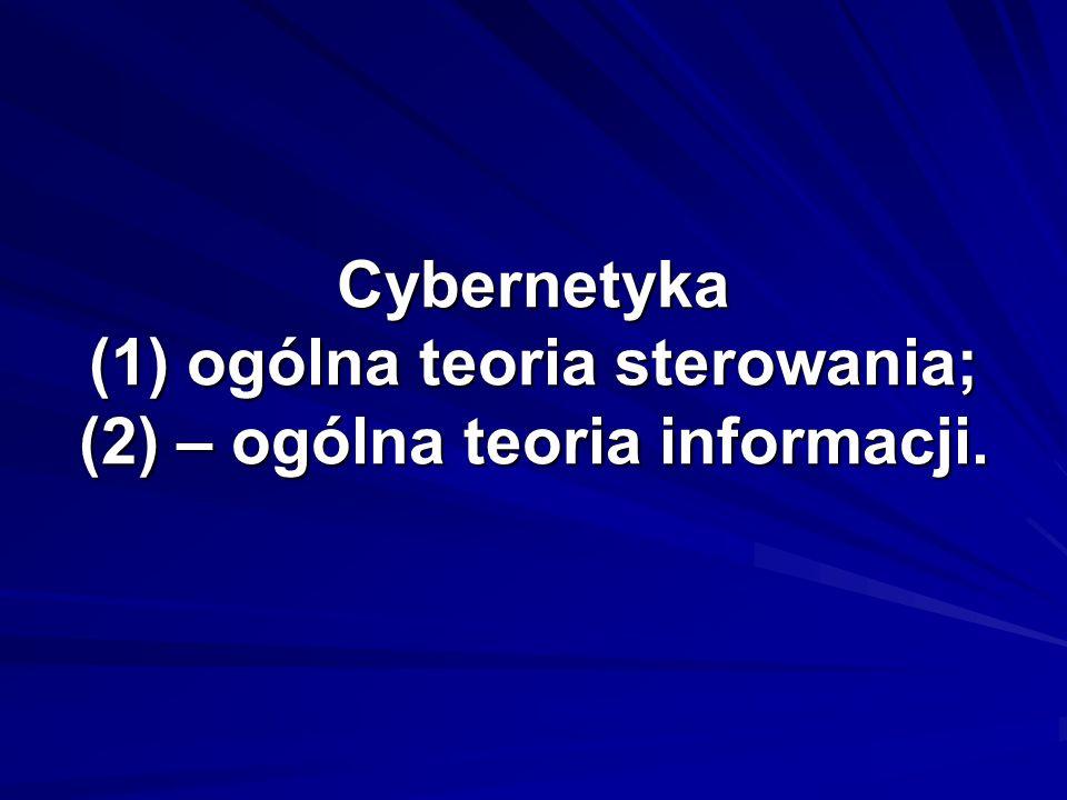 Cybernetyka (1) ogólna teoria sterowania; (2) – ogólna teoria informacji.