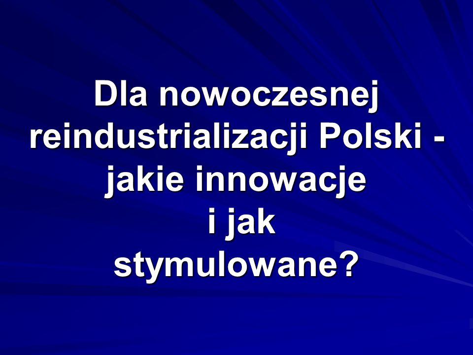Dla nowoczesnej reindustrializacji Polski - jakie innowacje i jak stymulowane?