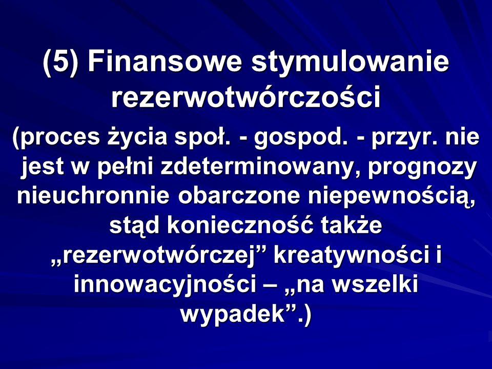 (5) Finansowe stymulowanie rezerwotwórczości (proces życia społ. - gospod. - przyr. nie jest w pełni zdeterminowany, prognozy nieuchronnie obarczone n